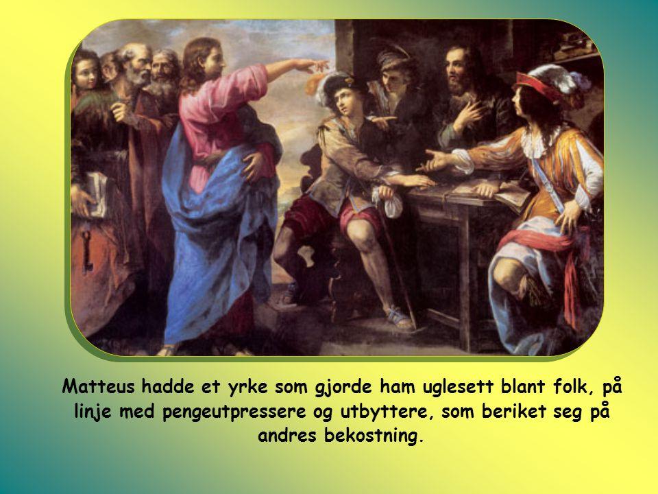 Matteus hadde et yrke som gjorde ham uglesett blant folk, på linje med pengeutpressere og utbyttere, som beriket seg på andres bekostning.
