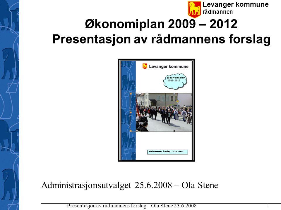 Levanger kommune rådmannen Presentasjon av rådmannens forslag – Ola Stene 25.6.2008 1 Økonomiplan 2009 – 2012 Presentasjon av rådmannens forslag Admin