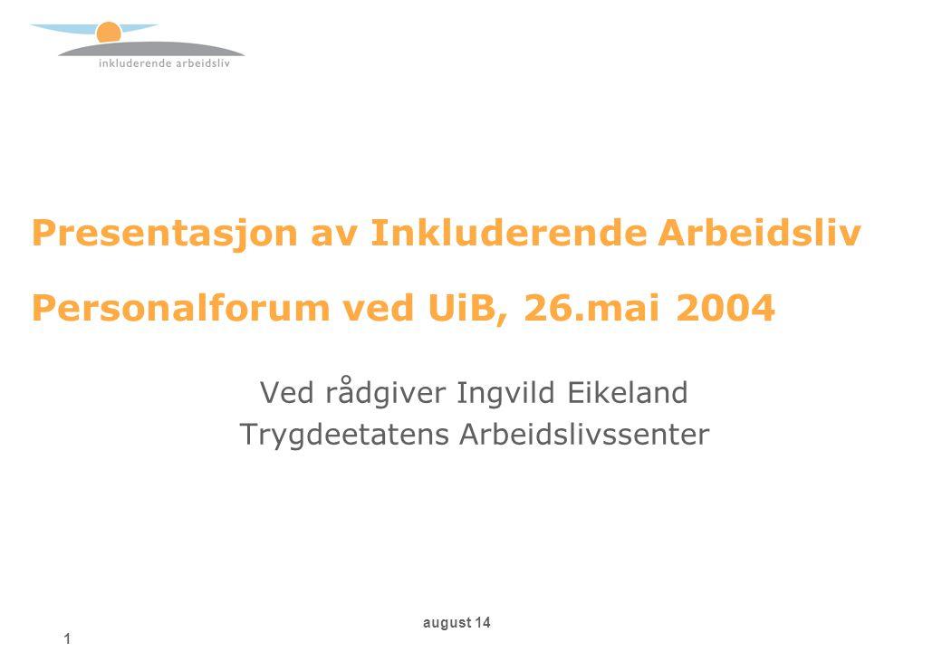august 14 1 Presentasjon av Inkluderende Arbeidsliv Personalforum ved UiB, 26.mai 2004 Ved rådgiver Ingvild Eikeland Trygdeetatens Arbeidslivssenter