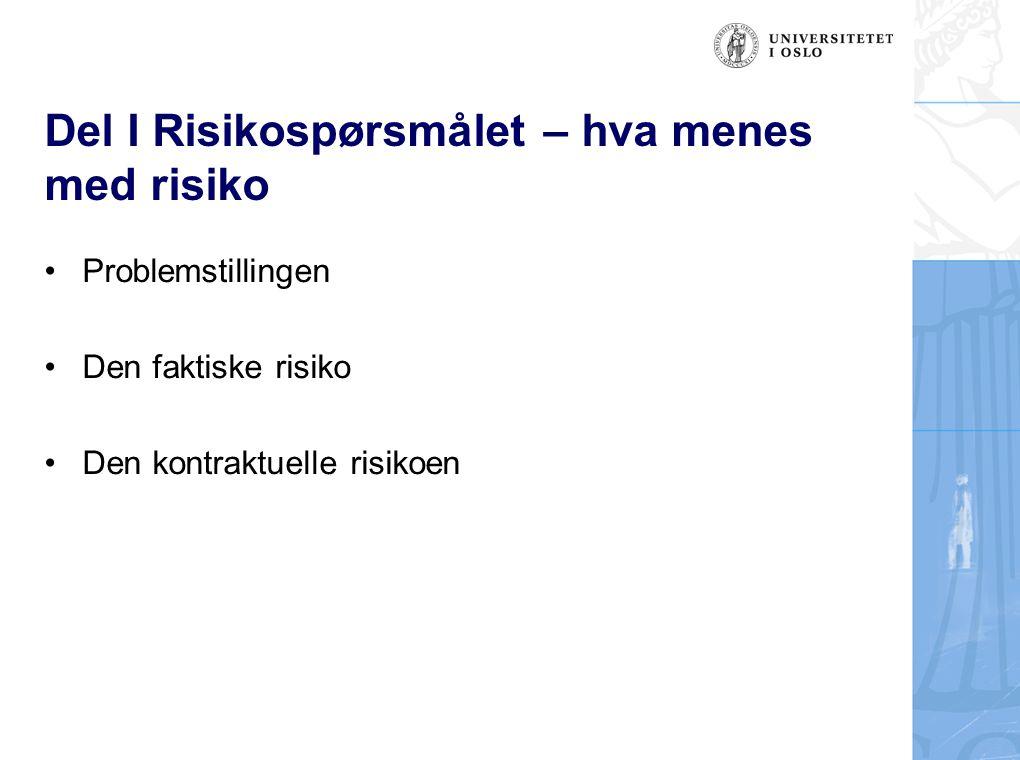 Del I Risikospørsmålet – hva menes med risiko Problemstillingen Den faktiske risiko Den kontraktuelle risikoen