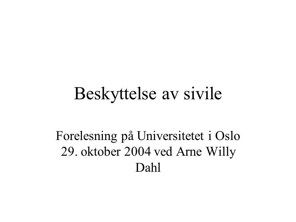 Beskyttelse av sivile Forelesning på Universitetet i Oslo 29. oktober 2004 ved Arne Willy Dahl