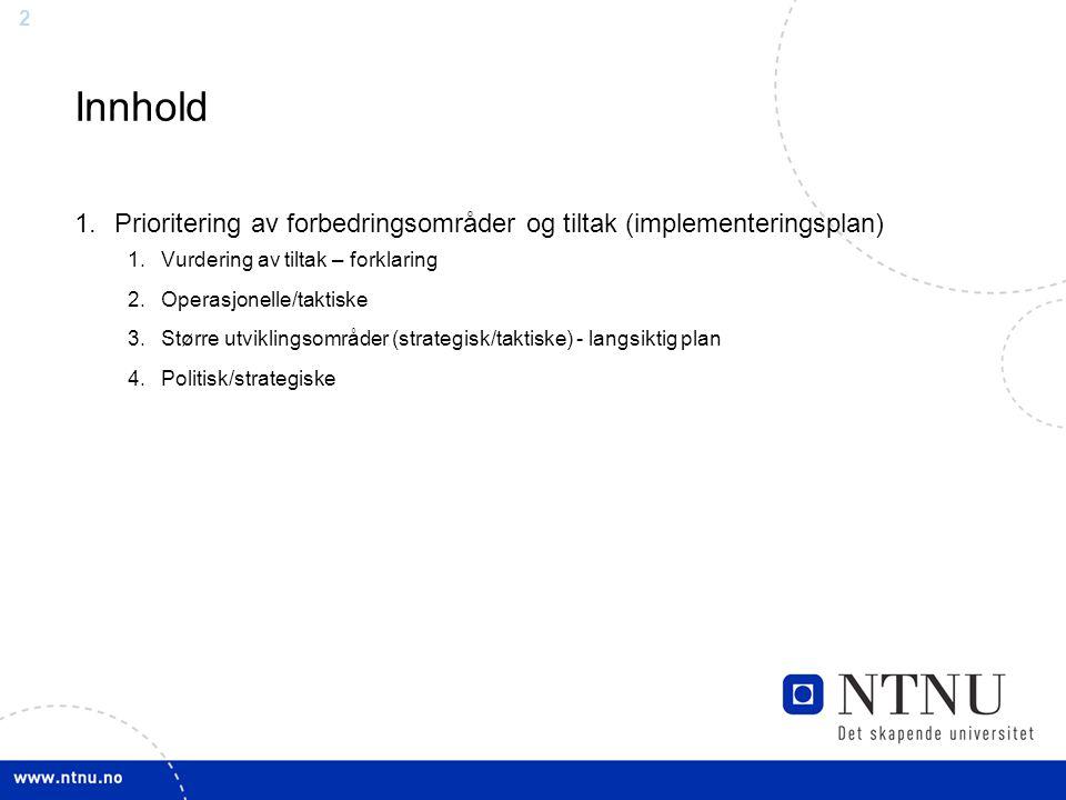 2 Innhold 1.Prioritering av forbedringsområder og tiltak (implementeringsplan) 1.Vurdering av tiltak – forklaring 2.Operasjonelle/taktiske 3.Større ut