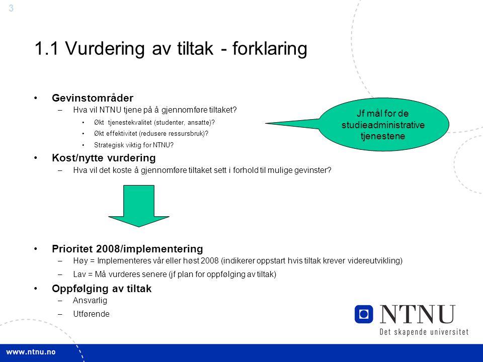 3 1.1 Vurdering av tiltak - forklaring Gevinstområder –Hva vil NTNU tjene på å gjennomføre tiltaket? Økt tjenestekvalitet (studenter, ansatte)? Økt ef