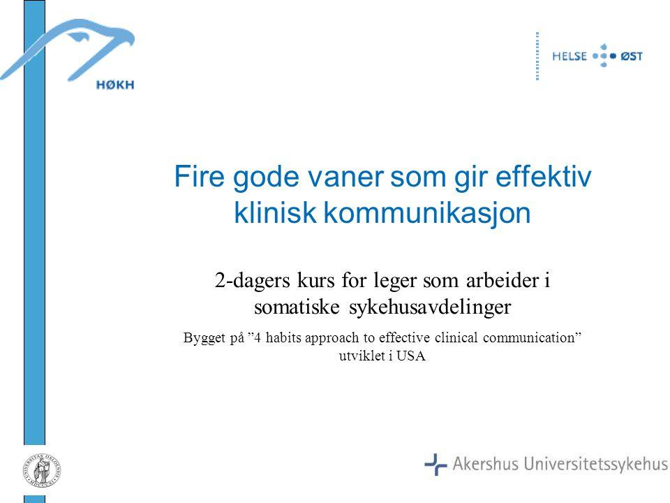 """Fire gode vaner som gir effektiv klinisk kommunikasjon 2-dagers kurs for leger som arbeider i somatiske sykehusavdelinger Bygget på """"4 habits approach"""