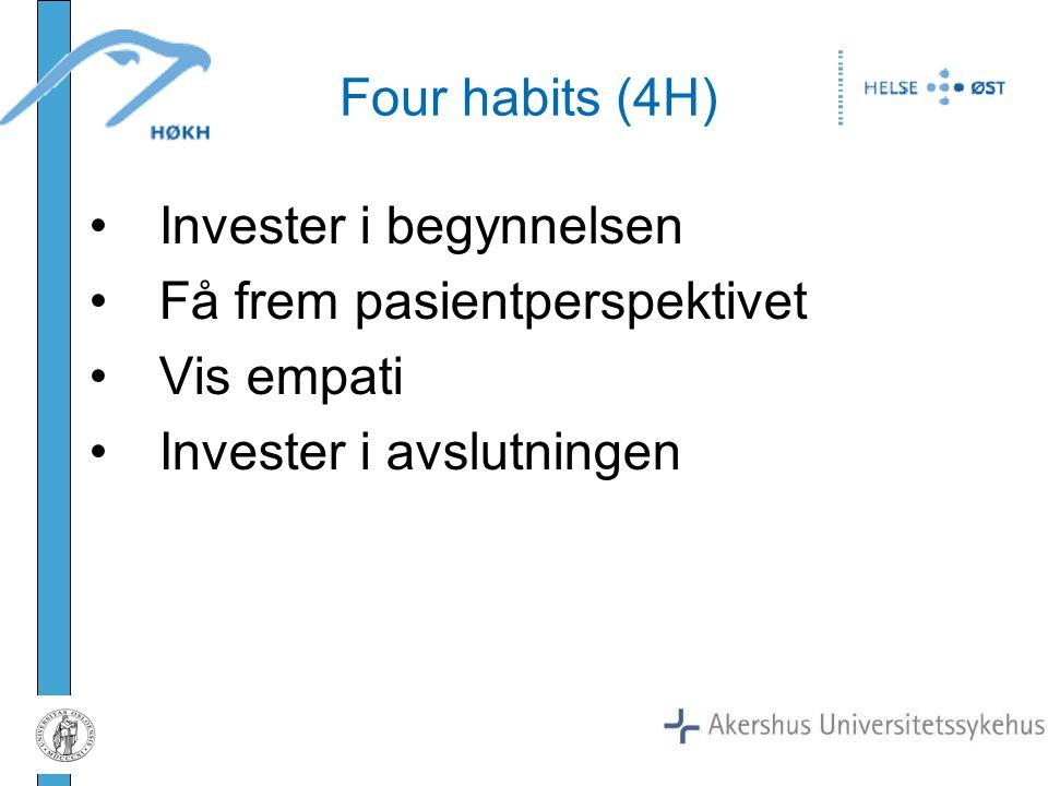 Four habits (4H) Invester i begynnelsen Få frem pasientperspektivet Vis empati Invester i avslutningen