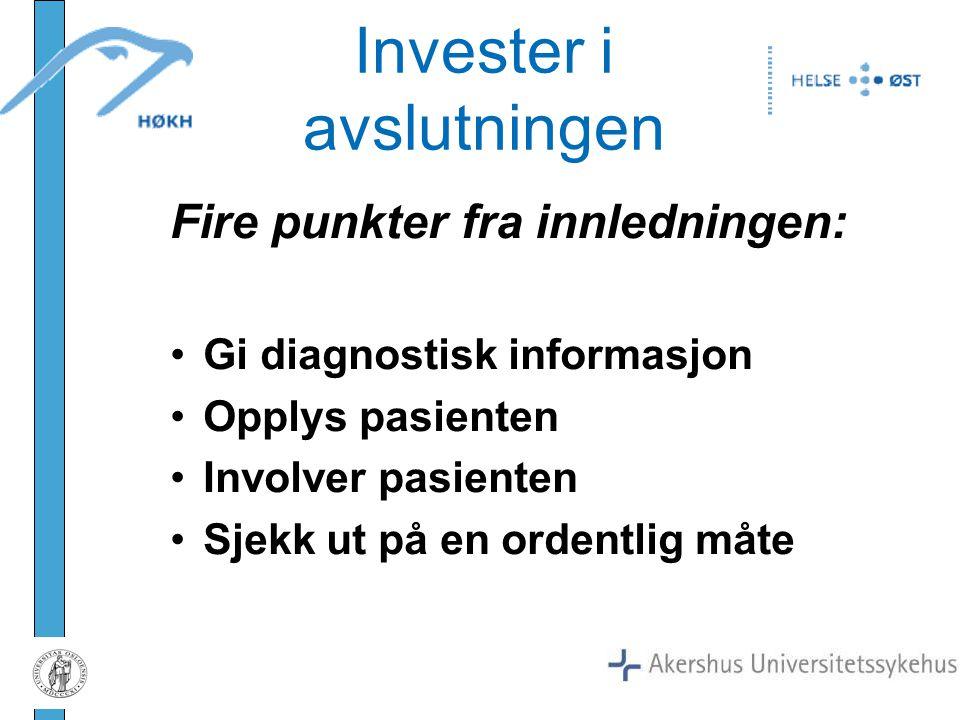 Fire punkter fra innledningen: Gi diagnostisk informasjon Opplys pasienten Involver pasienten Sjekk ut på en ordentlig måte