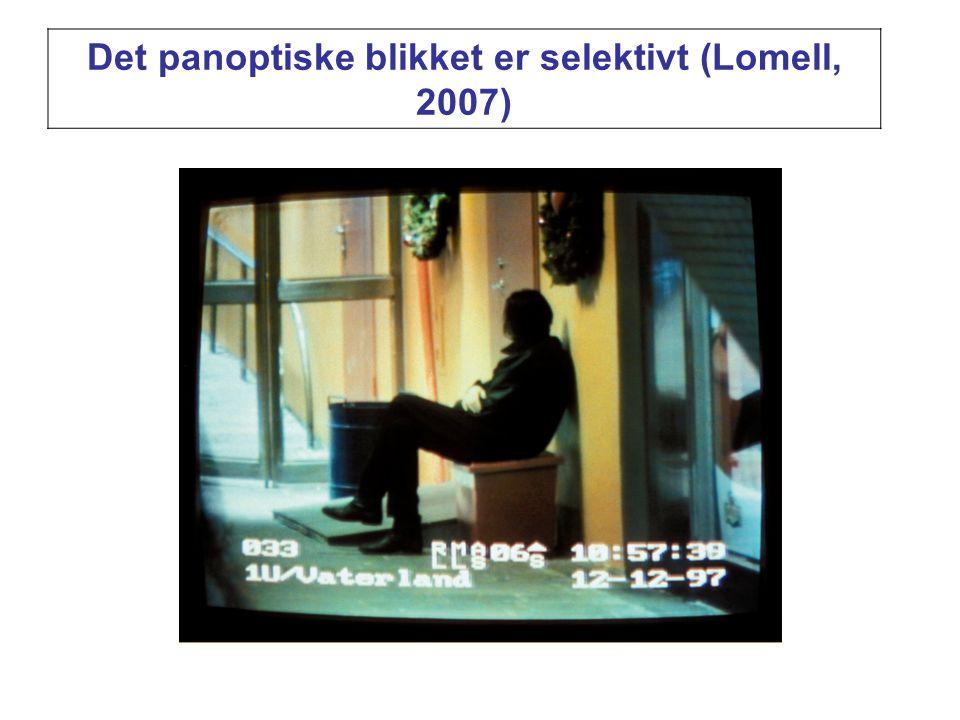 Det panoptiske blikket er selektivt (Lomell, 2007)