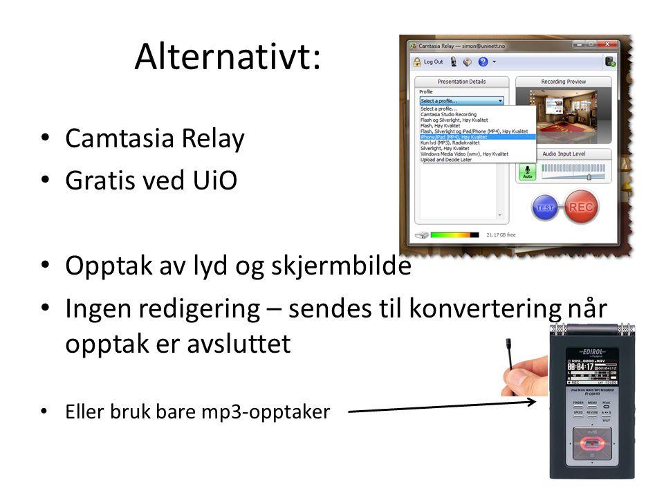 Alternativt: Camtasia Relay Gratis ved UiO Opptak av lyd og skjermbilde Ingen redigering – sendes til konvertering når opptak er avsluttet Eller bruk bare mp3-opptaker