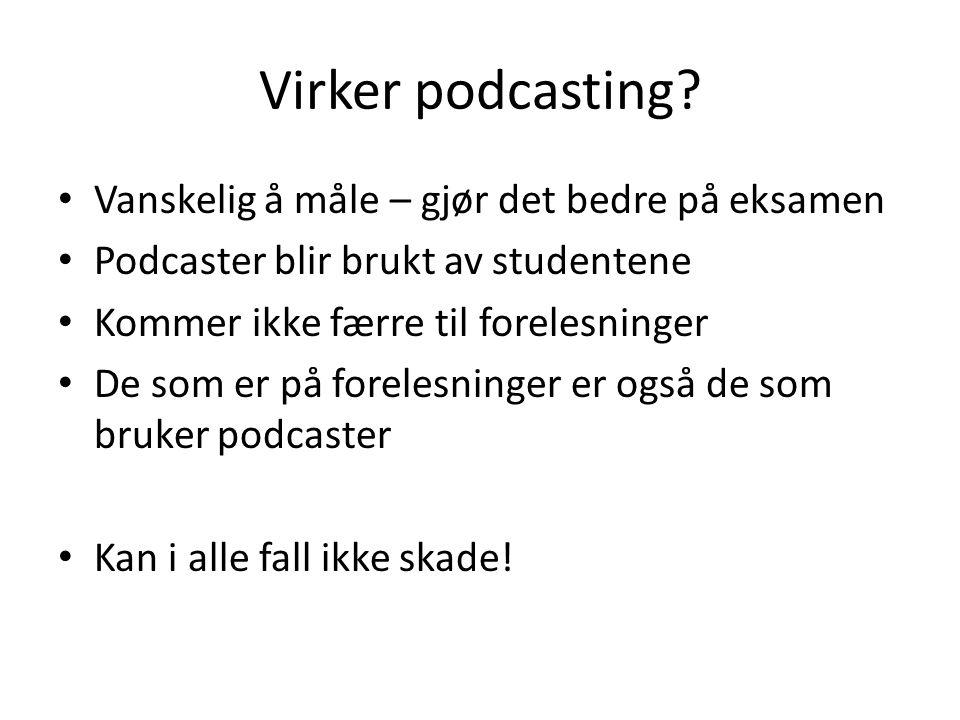 Virker podcasting.