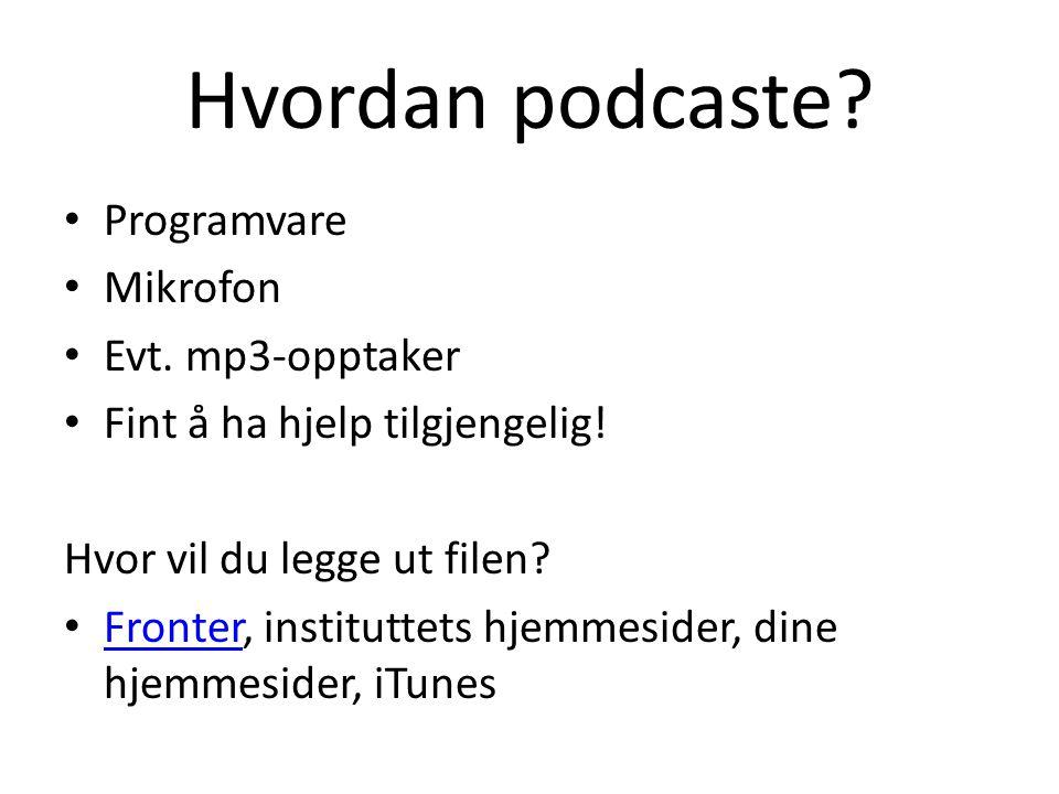 Hvordan podcaste. Programvare Mikrofon Evt. mp3-opptaker Fint å ha hjelp tilgjengelig.