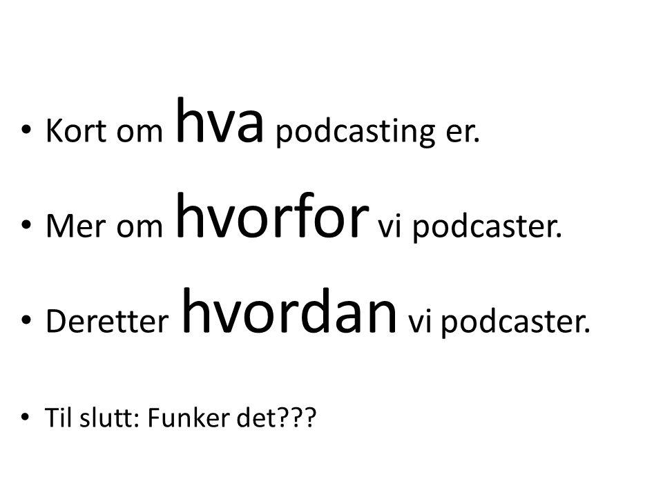 Kort om hva podcasting er. Mer om hvorfor vi podcaster.
