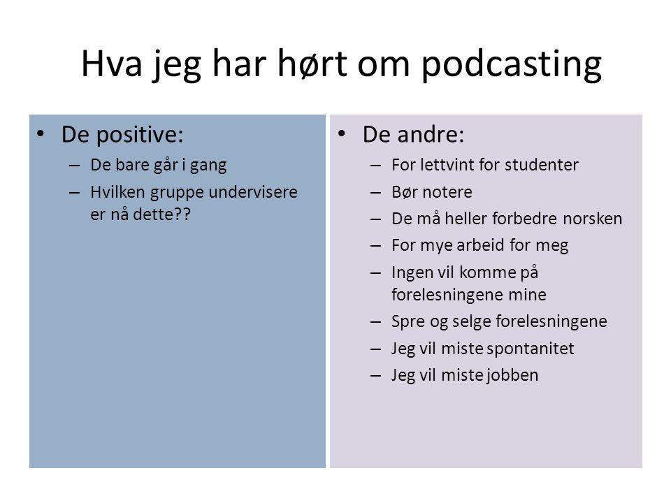 Hva jeg har hørt om podcasting De positive: – De bare går i gang – Hvilken gruppe undervisere er nå dette .