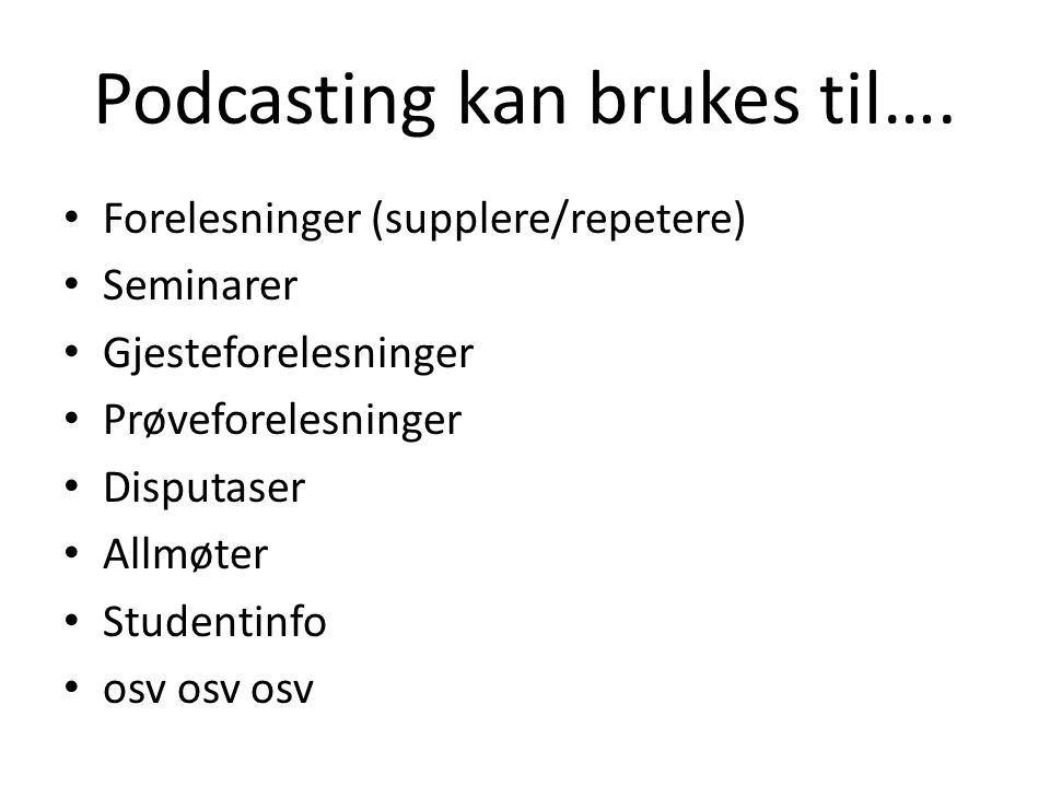 Podcasting kan brukes til….
