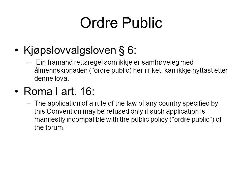 Funksjon Positiv ordre public –Verktøy for å anvende egne regler Negativ ordre public –Barriere mot anvendelse av fremmede regler
