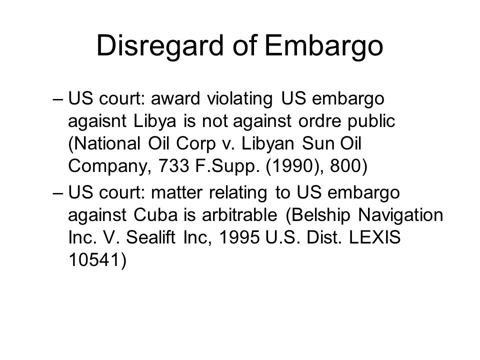 Disregard of Embargo –US court: award violating US embargo agaisnt Libya is not against ordre public (National Oil Corp v. Libyan Sun Oil Company, 733