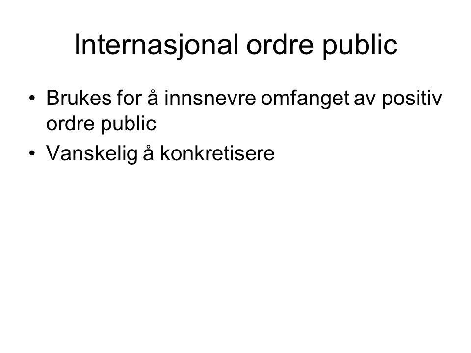 Relativ ordre public OP endrer seg historisk og geografisk Relativitet også mht tiknytning til forum.