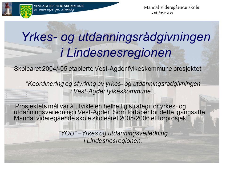Mandal videregående skole - vi bryr oss Yrkes- og utdanningsrådgivningen i Lindesnesregionen Skoleåret 2004/-05 etablerte Vest-Agder fylkeskommune prosjektet: Koordinering og styrking av yrkes- og utdanningsrådgivningen i Vest-Agder fylkeskommune .