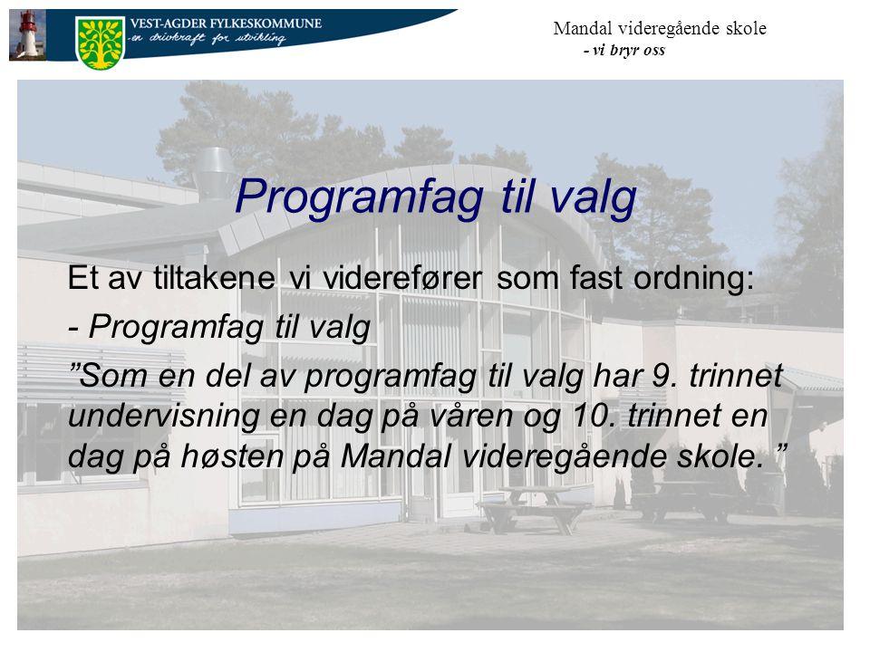 Mandal videregående skole - vi bryr oss Programfag til valg Et av tiltakene vi viderefører som fast ordning: - Programfag til valg Som en del av programfag til valg har 9.