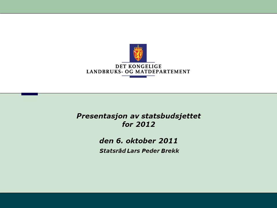 Presentasjon av statsbudsjettet for 2012 den 6. oktober 2011 Statsråd Lars Peder Brekk