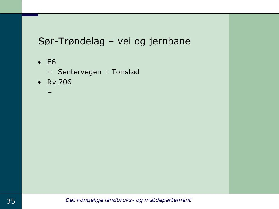 35 Det kongelige landbruks- og matdepartement Sør-Trøndelag – vei og jernbane E6 –Sentervegen – Tonstad Rv 706 –