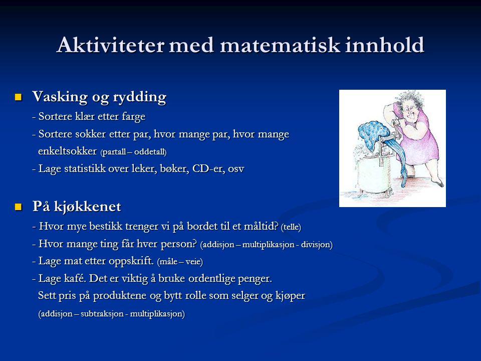 Aktiviteter med matematisk innhold Vasking og rydding Vasking og rydding - Sortere klær etter farge - Sortere sokker etter par, hvor mange par, hvor m