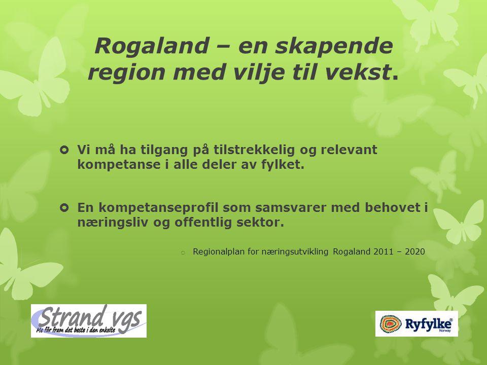 Rogaland – en skapende region med vilje til vekst.  Vi må ha tilgang på tilstrekkelig og relevant kompetanse i alle deler av fylket.  En kompetansep