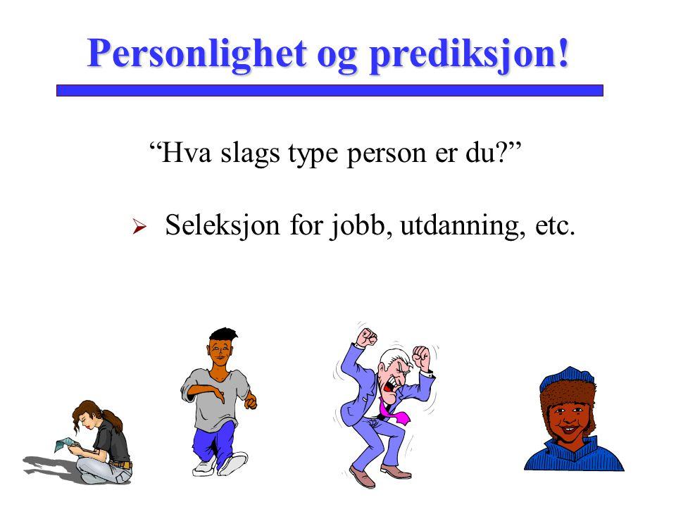 """Personlighet og prediksjon! """"Hva slags type person er du?""""  Seleksjon for jobb, utdanning, etc."""
