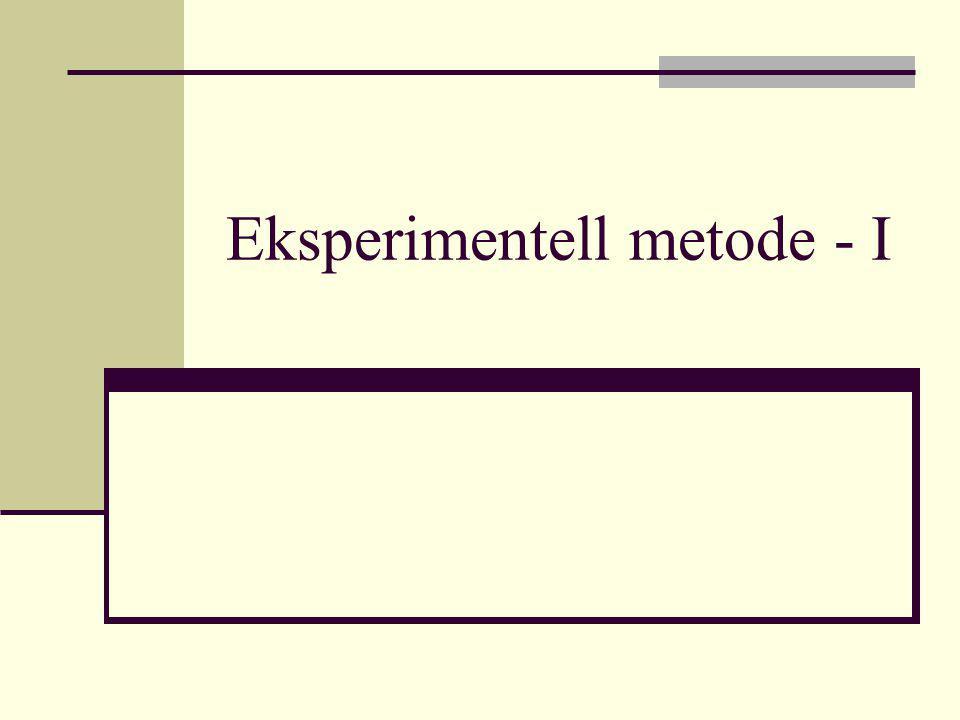 Eksperimentell metode - repetisjon Hovedhensikt er å trekke slutninger om kausalitet (årsak-virkning) Innebærer at vi manipulerer med en eller flere (uavhengige) variabler og undersøker virkningen av dette (på en avhengig variabel) Uavhengig variabel (UV)Avhengig variabel (AV) (denne manipulerer vi,(denne måler vi virkningen på) studerer virkningen av) F.