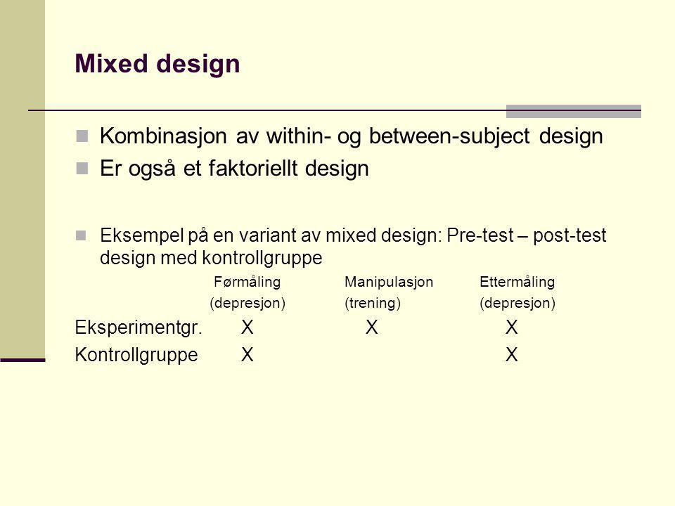 Mixed design Kombinasjon av within- og between-subject design Er også et faktoriellt design Eksempel på en variant av mixed design: Pre-test – post-te