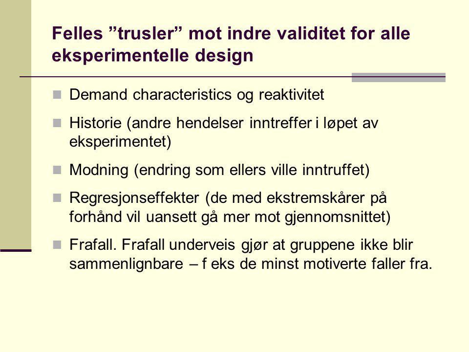 """Felles """"trusler"""" mot indre validitet for alle eksperimentelle design Demand characteristics og reaktivitet Historie (andre hendelser inntreffer i løpe"""