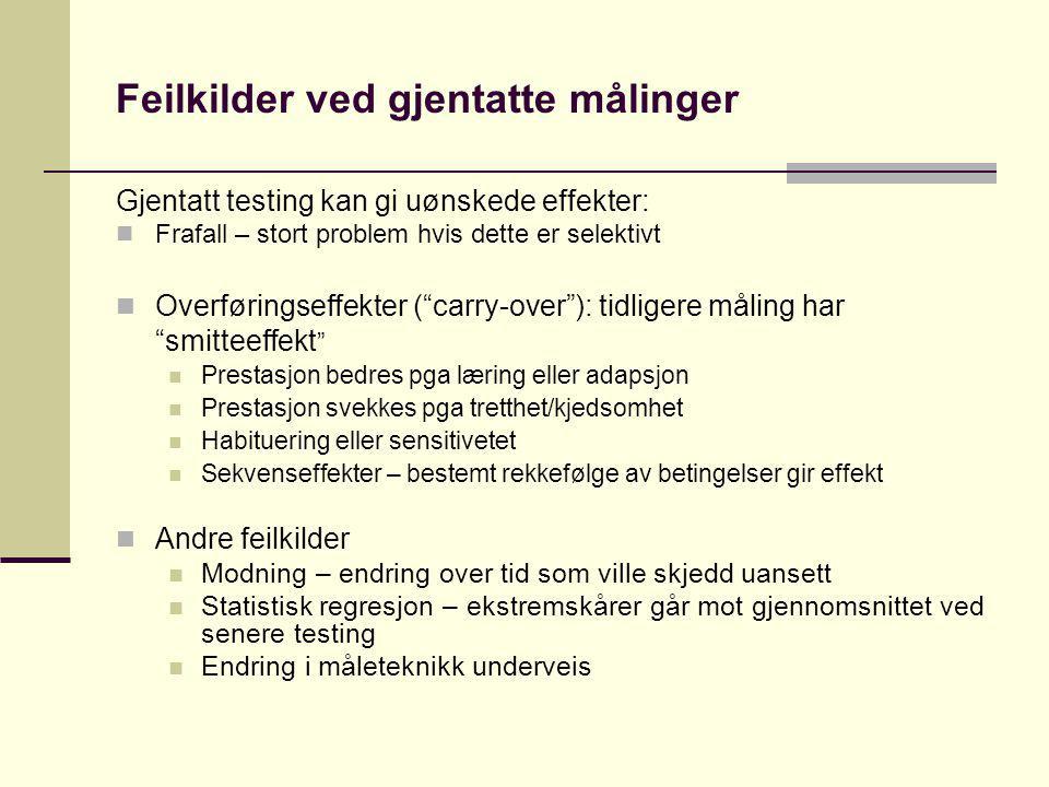 """Feilkilder ved gjentatte målinger Gjentatt testing kan gi uønskede effekter: Frafall – stort problem hvis dette er selektivt Overføringseffekter (""""car"""