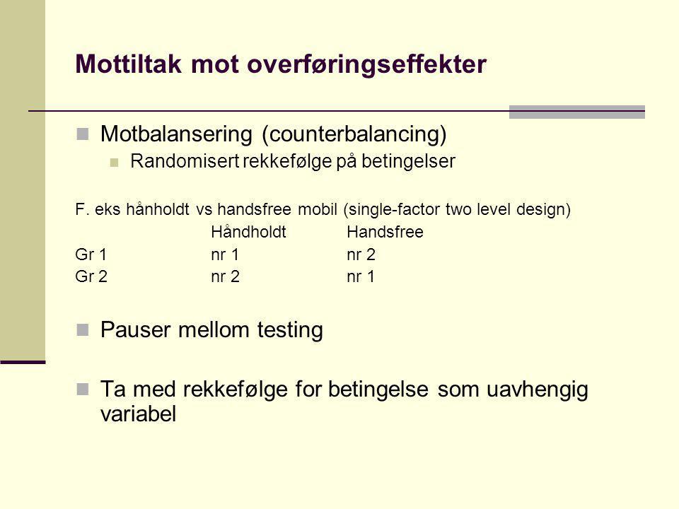 Mottiltak mot overføringseffekter Motbalansering (counterbalancing) Randomisert rekkefølge på betingelser F. eks hånholdt vs handsfree mobil (single-f