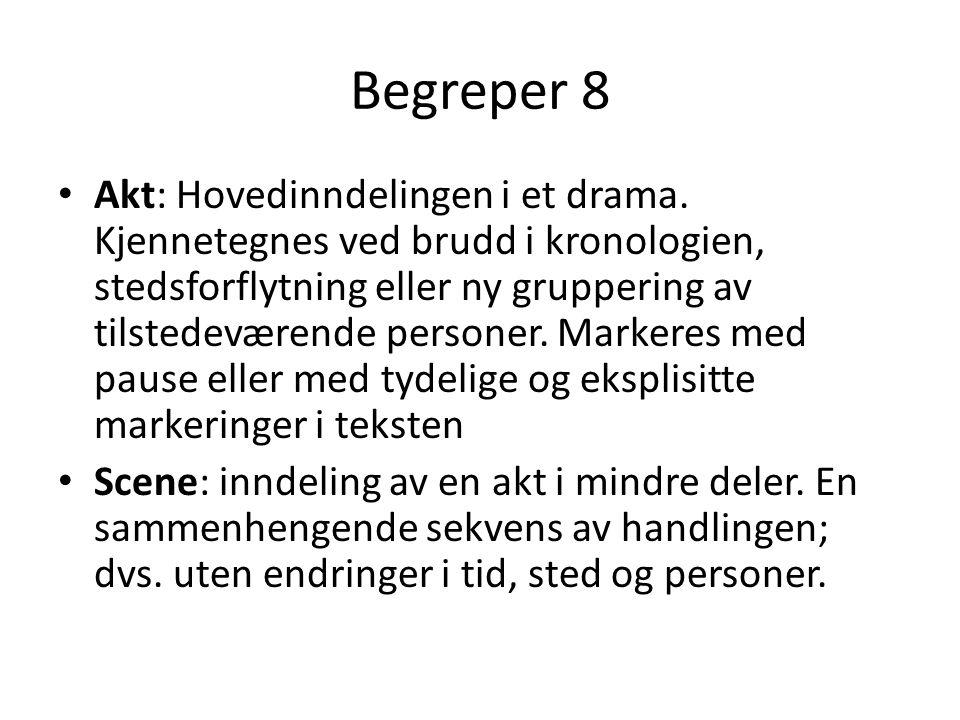 Begreper 8 Akt: Hovedinndelingen i et drama. Kjennetegnes ved brudd i kronologien, stedsforflytning eller ny gruppering av tilstedeværende personer. M