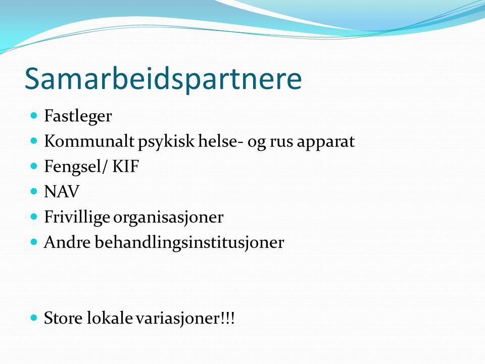 Samarbeidspartnere Fastleger Kommunalt psykisk helse- og rus apparat Fengsel/ KIF NAV Frivillige organisasjoner Andre behandlingsinstitusjoner Store lokale variasjoner!!!