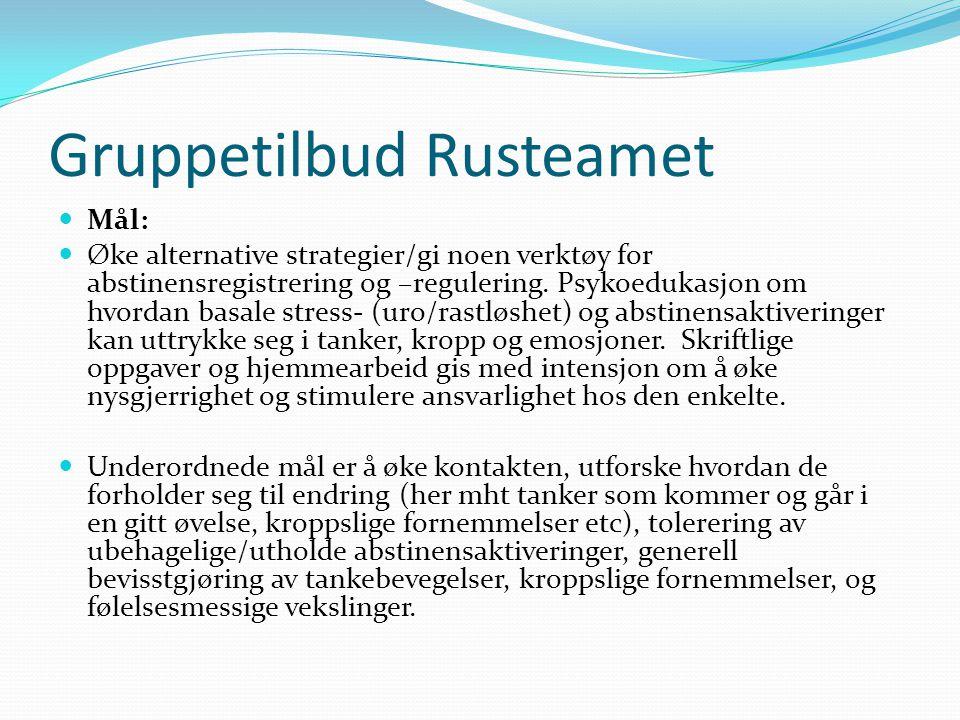 Gruppetilbud Rusteamet Mål: Øke alternative strategier/gi noen verktøy for abstinensregistrering og –regulering.