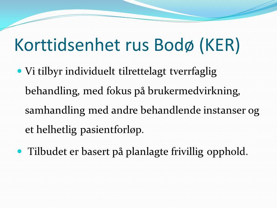 Korttidsenhet rus Bodø (KER) Vi tilbyr individuelt tilrettelagt tverrfaglig behandling, med fokus på brukermedvirkning, samhandling med andre behandlende instanser og et helhetlig pasientforløp.