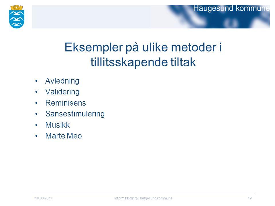 Eksempler på ulike metoder i tillitsskapende tiltak Avledning Validering Reminisens Sansestimulering Musikk Marte Meo 19.08.2014informasjon fra Haugesund kommune19
