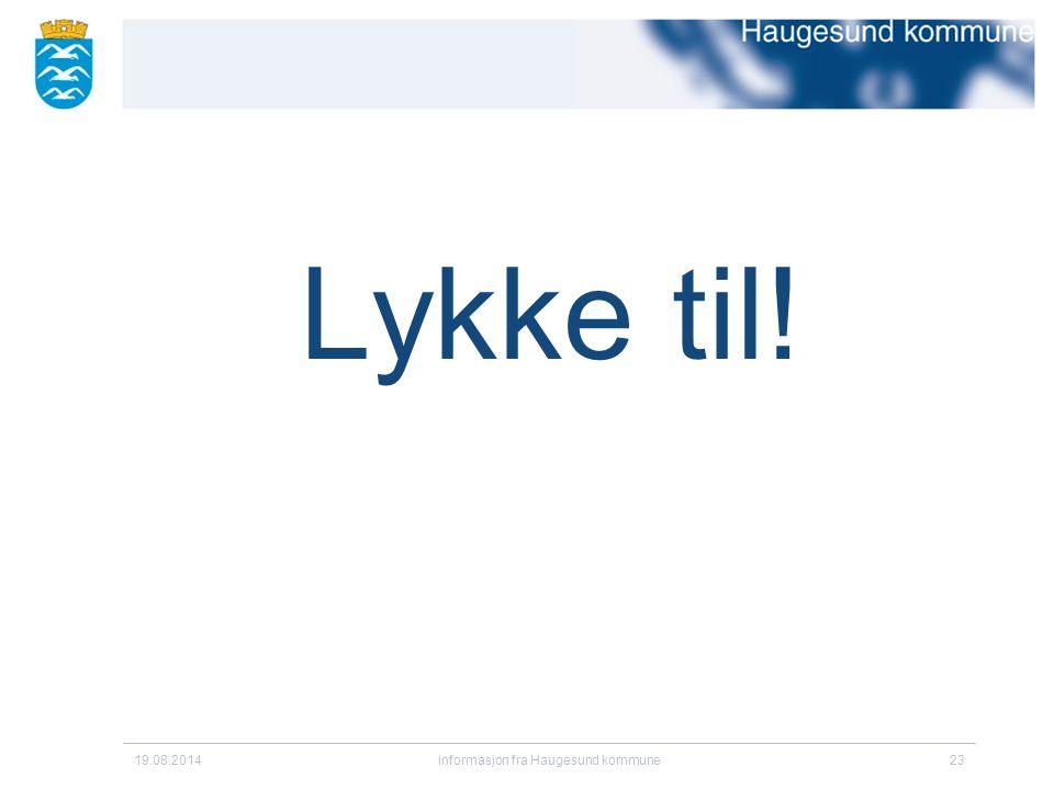 Lykke til! 19.08.2014informasjon fra Haugesund kommune23