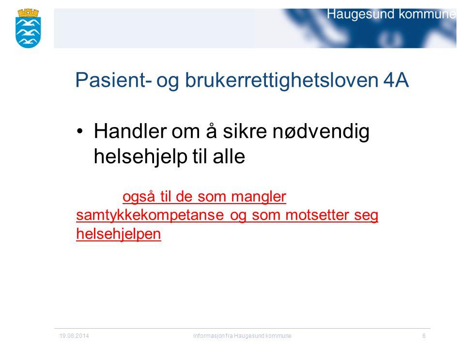 Pasient- og brukerrettighetsloven 4A 19.08.2014informasjon fra Haugesund kommune6 Handler om å sikre nødvendig helsehjelp til alle også til de som mangler samtykkekompetanse og som motsetter seg helsehjelpen