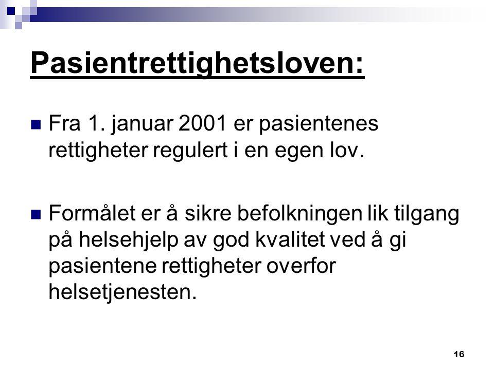 16 Pasientrettighetsloven: Fra 1. januar 2001 er pasientenes rettigheter regulert i en egen lov. Formålet er å sikre befolkningen lik tilgang på helse
