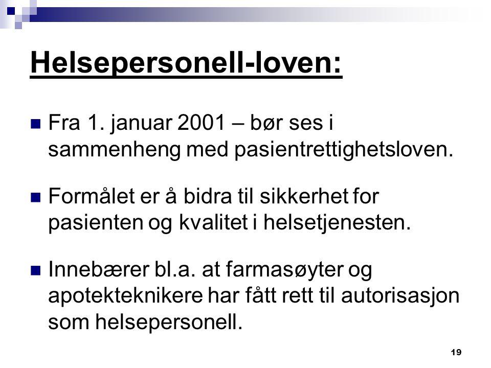 19 Helsepersonell-loven: Fra 1. januar 2001 – bør ses i sammenheng med pasientrettighetsloven. Formålet er å bidra til sikkerhet for pasienten og kval