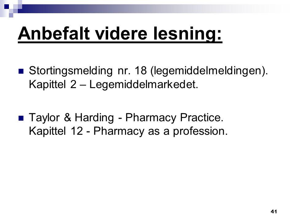 41 Anbefalt videre lesning: Stortingsmelding nr. 18 (legemiddelmeldingen). Kapittel 2 – Legemiddelmarkedet. Taylor & Harding - Pharmacy Practice. Kapi
