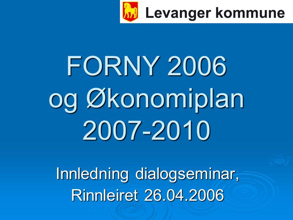 FORNY 2006 og Økonomiplan 2007-2010 Innledning dialogseminar, Rinnleiret 26.04.2006