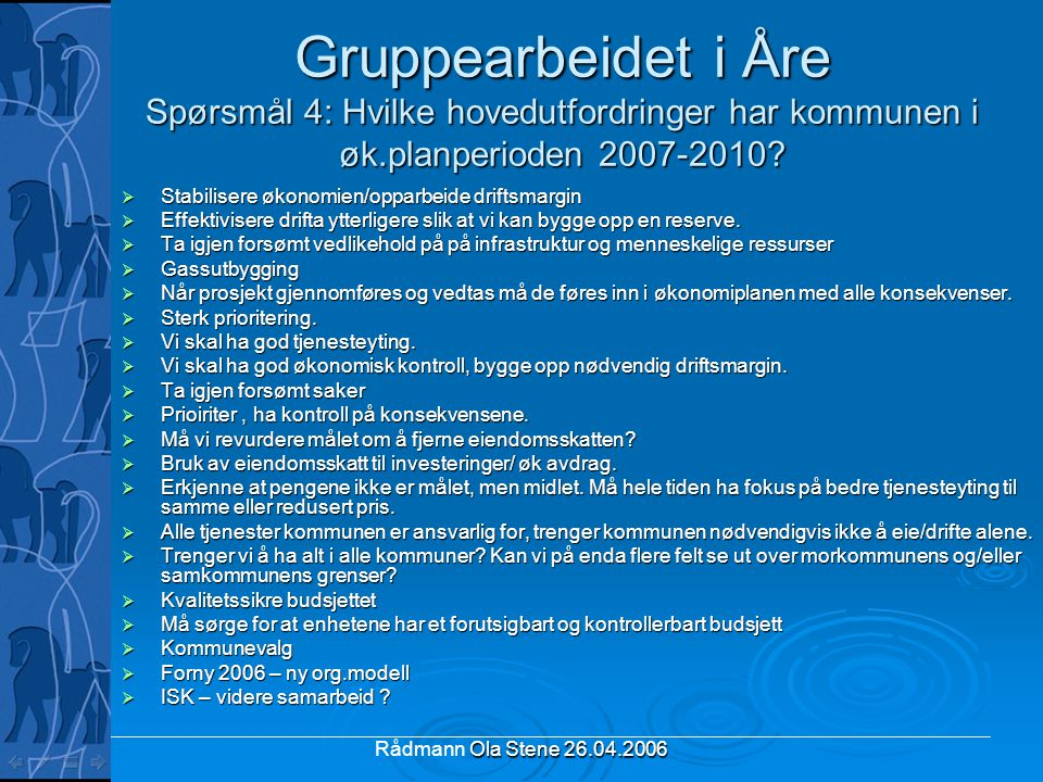 Ola Stene 26.04.2006 Rådmann Ola Stene 26.04.2006 Gruppearbeidet i Åre Spørsmål 4: Hvilke hovedutfordringer har kommunen i øk.planperioden 2007-2010?