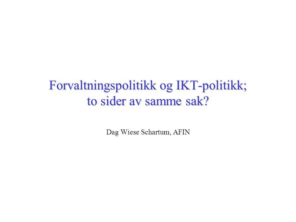 Forvaltningspolitikk og IKT-politikk; to sider av samme sak? Dag Wiese Schartum, AFIN
