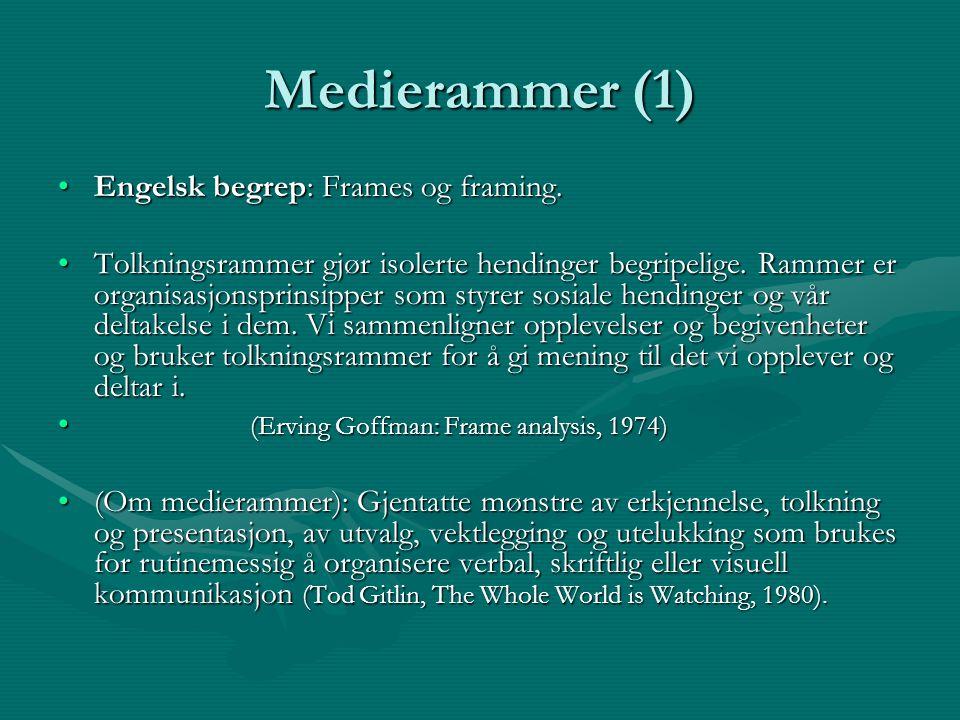 Medierammer (1) Engelsk begrep: Frames og framing.Engelsk begrep: Frames og framing. Tolkningsrammer gjør isolerte hendinger begripelige. Rammer er or