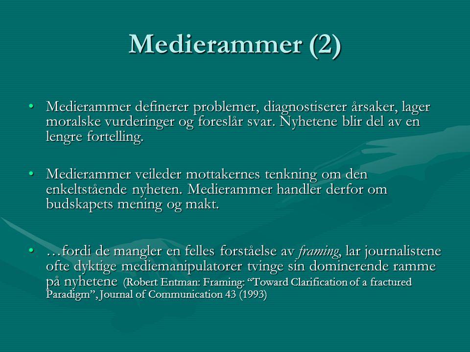 Medierammer (2) Medierammer definerer problemer, diagnostiserer årsaker, lager moralske vurderinger og foreslår svar. Nyhetene blir del av en lengre f