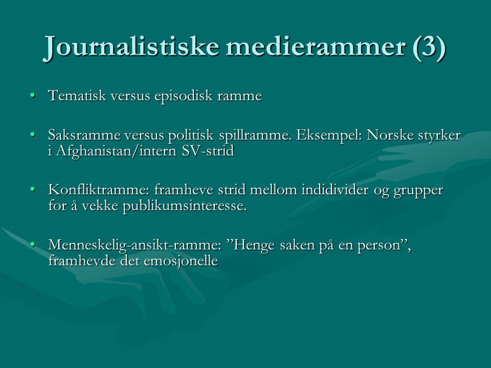 Journalistiske medierammer (3) Tematisk versus episodisk rammeTematisk versus episodisk ramme Saksramme versus politisk spillramme. Eksempel: Norske s