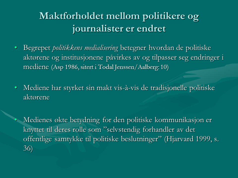 Maktforholdet mellom politikere og journalister er endret Begrepet politikkens medialisering betegner hvordan de politiske aktørene og institusjonene