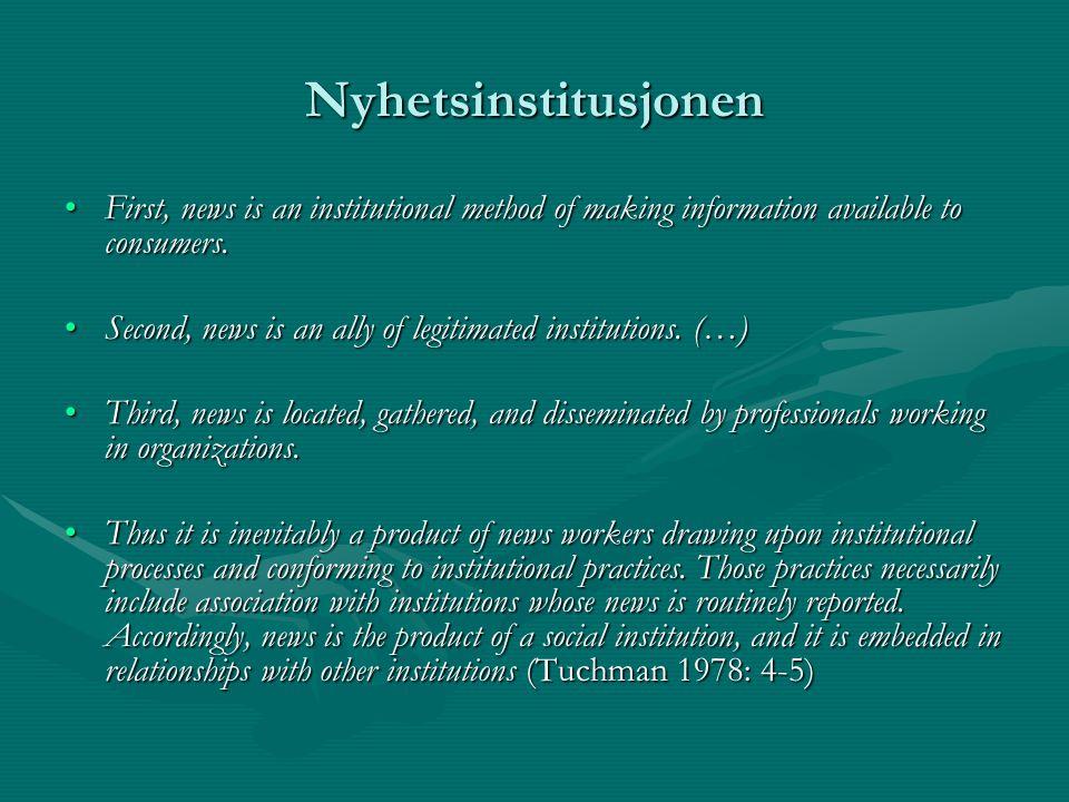 Nyhetsinstitusjonen First, news is an institutional method of making information available to consumers.First, news is an institutional method of maki